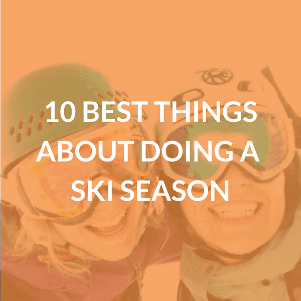 10 Best Things About Doing a Ski Season
