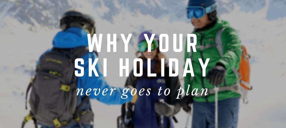 Why Your Ski Holiday Never Goes To Plan